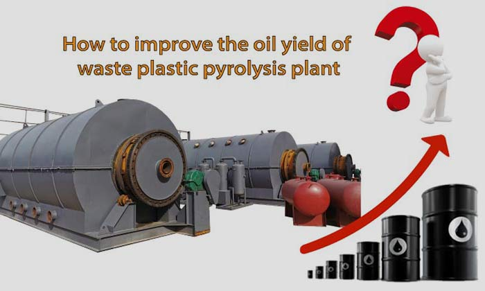 How to improve the oil yield of waste plastic pyrolysis plant?