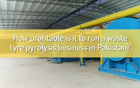 How profitable is it to run a waste tyre pyrolysis business in Pakistan?